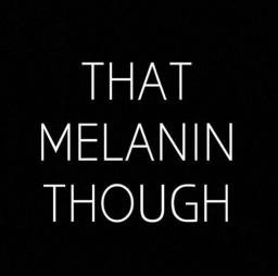 When Your Melanin Poppin - Blog Post